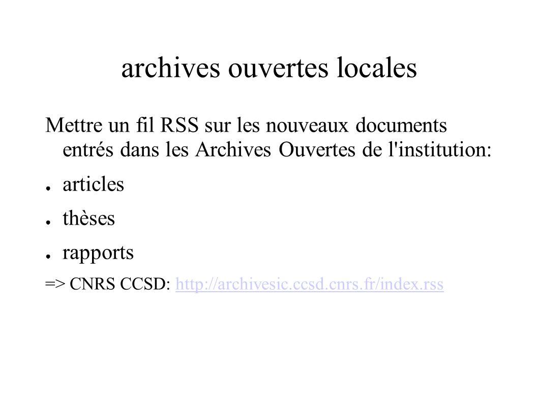archives ouvertes locales Mettre un fil RSS sur les nouveaux documents entrés dans les Archives Ouvertes de l institution: articles thèses rapports => CNRS CCSD: http://archivesic.ccsd.cnrs.fr/index.rsshttp://archivesic.ccsd.cnrs.fr/index.rss