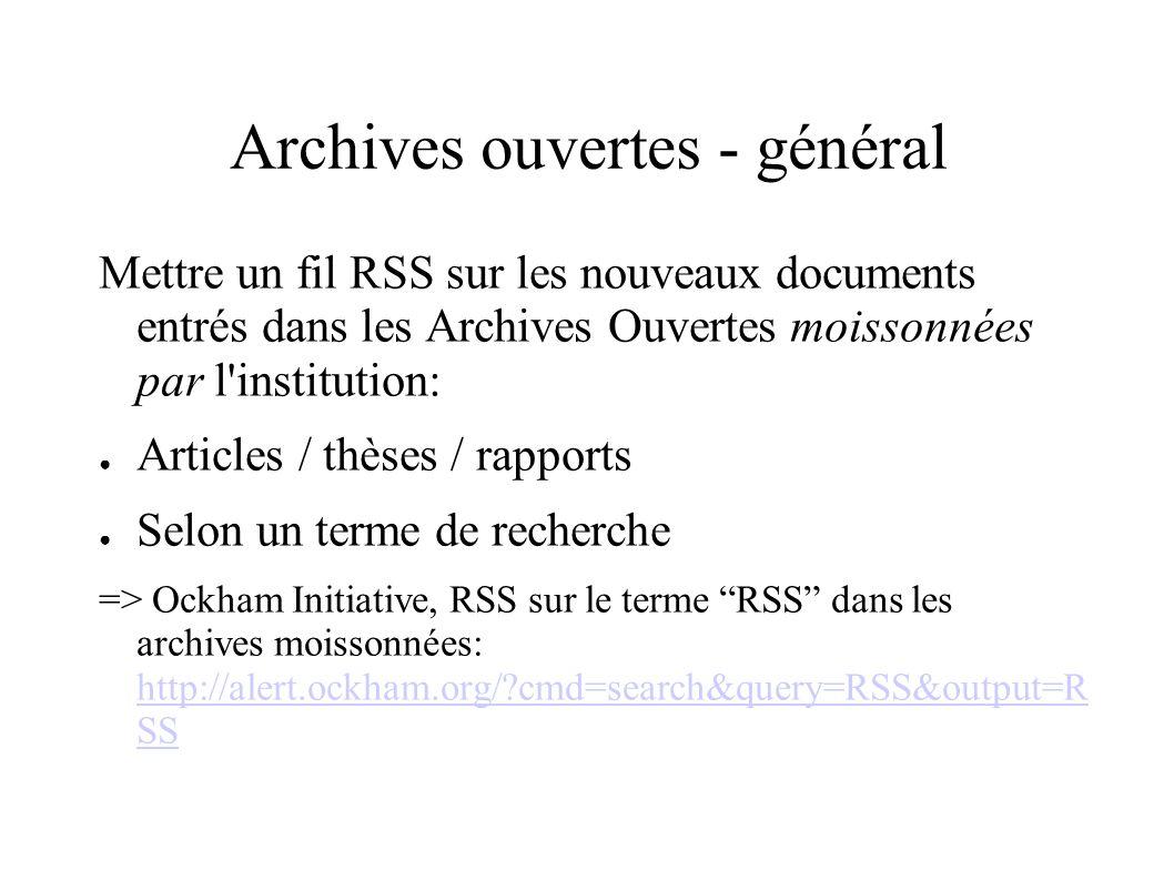 Archives ouvertes - général Mettre un fil RSS sur les nouveaux documents entrés dans les Archives Ouvertes moissonnées par l institution: Articles / thèses / rapports Selon un terme de recherche => Ockham Initiative, RSS sur le terme RSS dans les archives moissonnées: http://alert.ockham.org/ cmd=search&query=RSS&output=R SS http://alert.ockham.org/ cmd=search&query=RSS&output=R SS