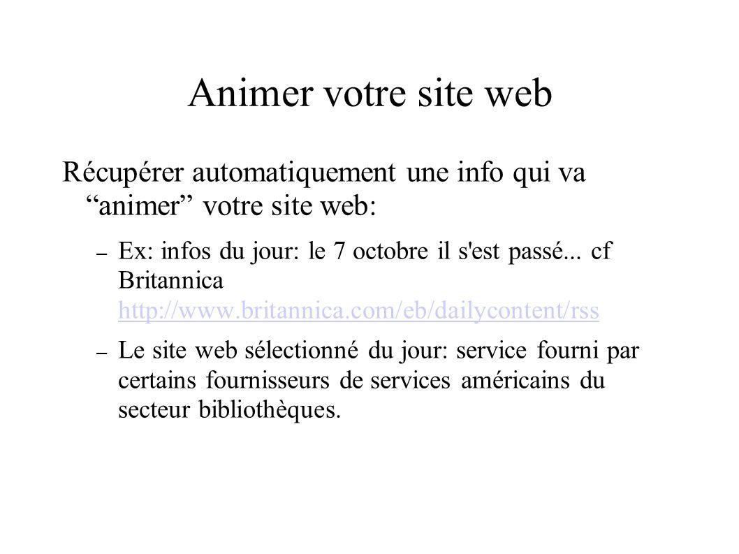 Animer votre site web Récupérer automatiquement une info qui va animer votre site web: – Ex: infos du jour: le 7 octobre il s est passé...