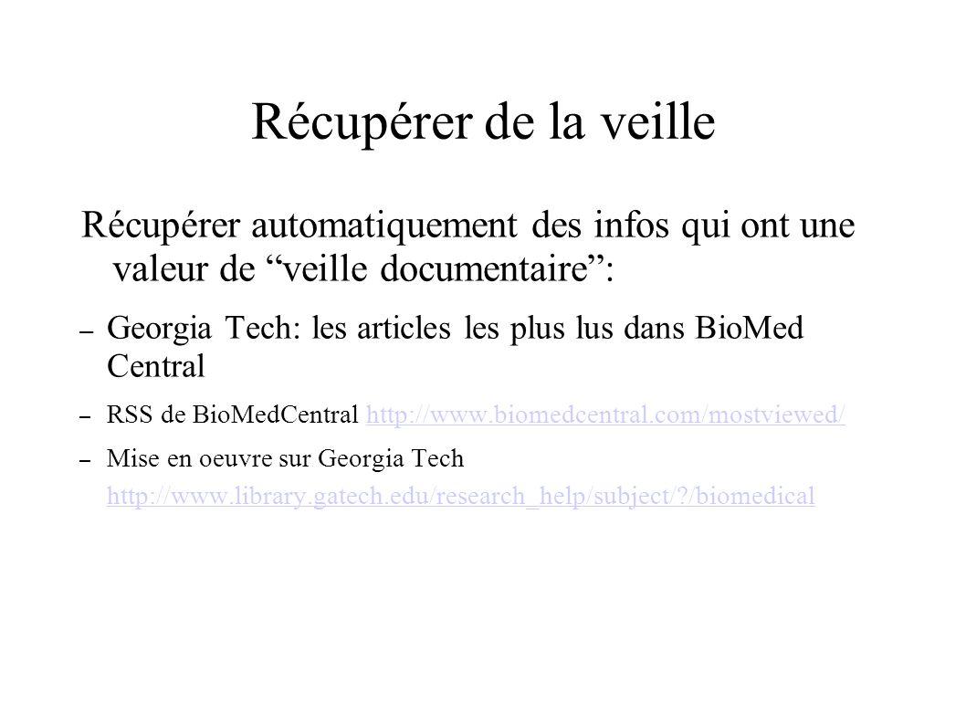 Récupérer de la veille Récupérer automatiquement des infos qui ont une valeur de veille documentaire: – Georgia Tech: les articles les plus lus dans B
