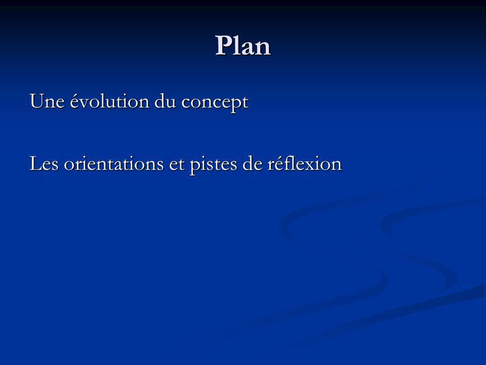 Plan Une évolution du concept Les orientations et pistes de réflexion