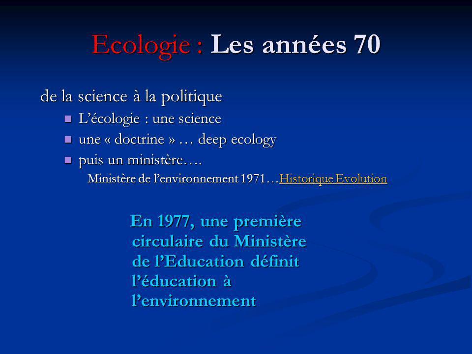 Ecologie : Les années 70 de la science à la politique Lécologie : une science Lécologie : une science une « doctrine » … deep ecology une « doctrine » … deep ecology puis un ministère….