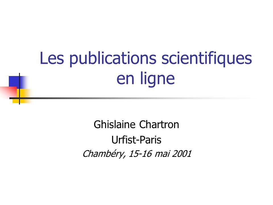 Les publications scientifiques en ligne Ghislaine Chartron Urfist-Paris Chambéry, 15-16 mai 2001