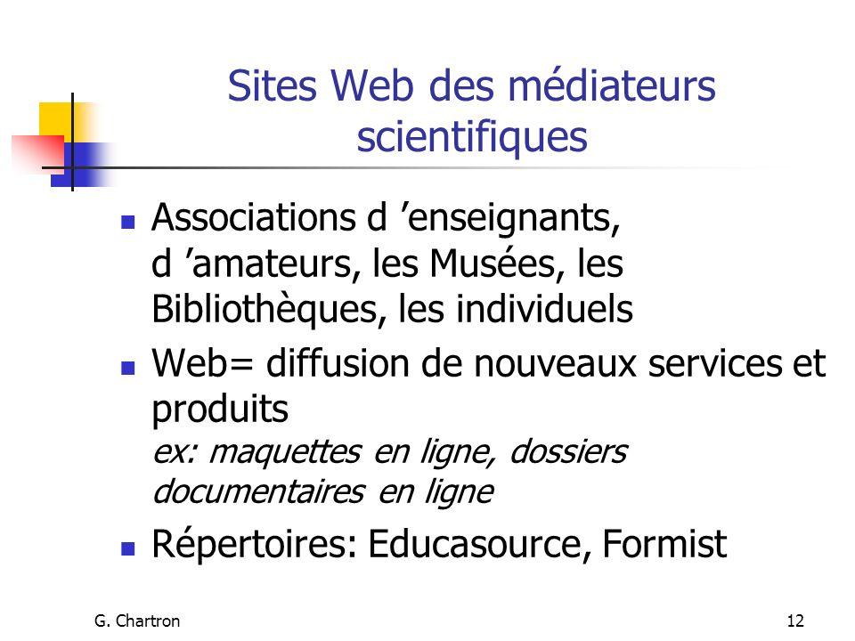 G. Chartron12 Sites Web des médiateurs scientifiques Associations d enseignants, d amateurs, les Musées, les Bibliothèques, les individuels Web= diffu