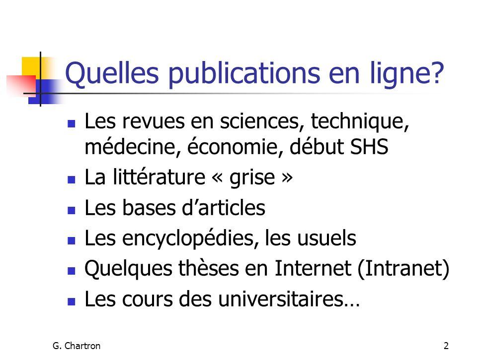 G. Chartron2 Quelles publications en ligne? Les revues en sciences, technique, médecine, économie, début SHS La littérature « grise » Les bases dartic