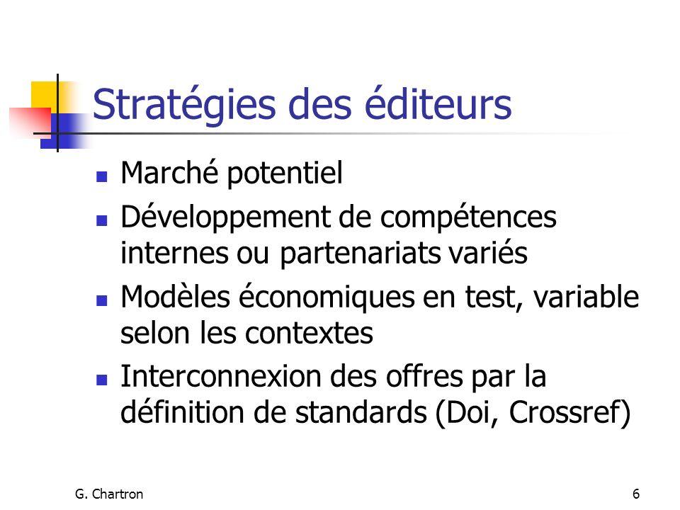 G. Chartron6 Stratégies des éditeurs Marché potentiel Développement de compétences internes ou partenariats variés Modèles économiques en test, variab