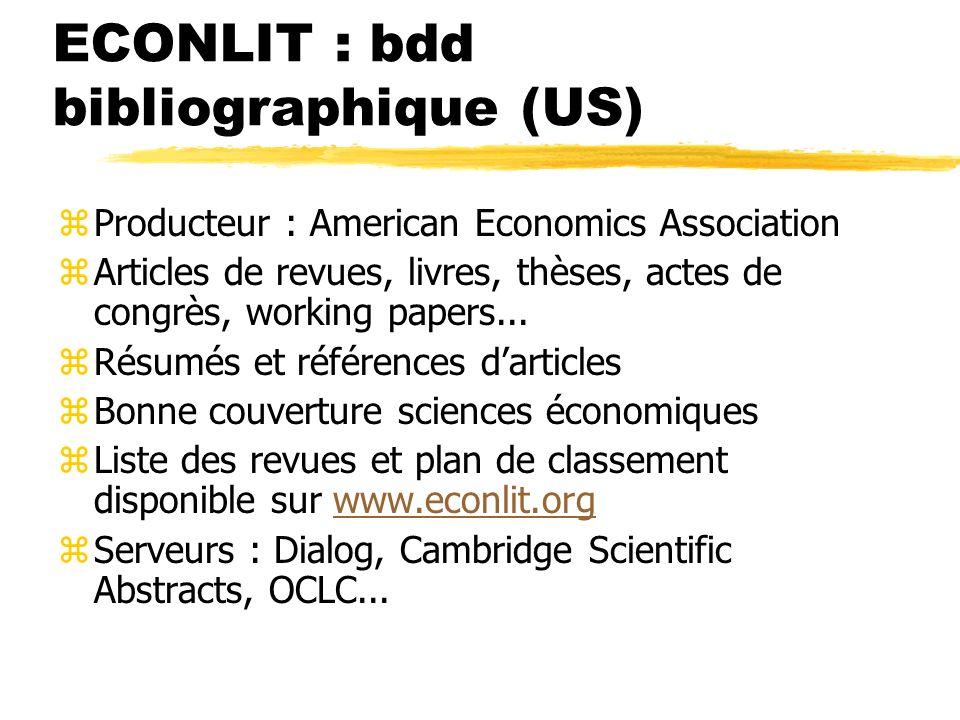 ECONLIT : bdd bibliographique (US) zProducteur : American Economics Association zArticles de revues, livres, thèses, actes de congrès, working papers...
