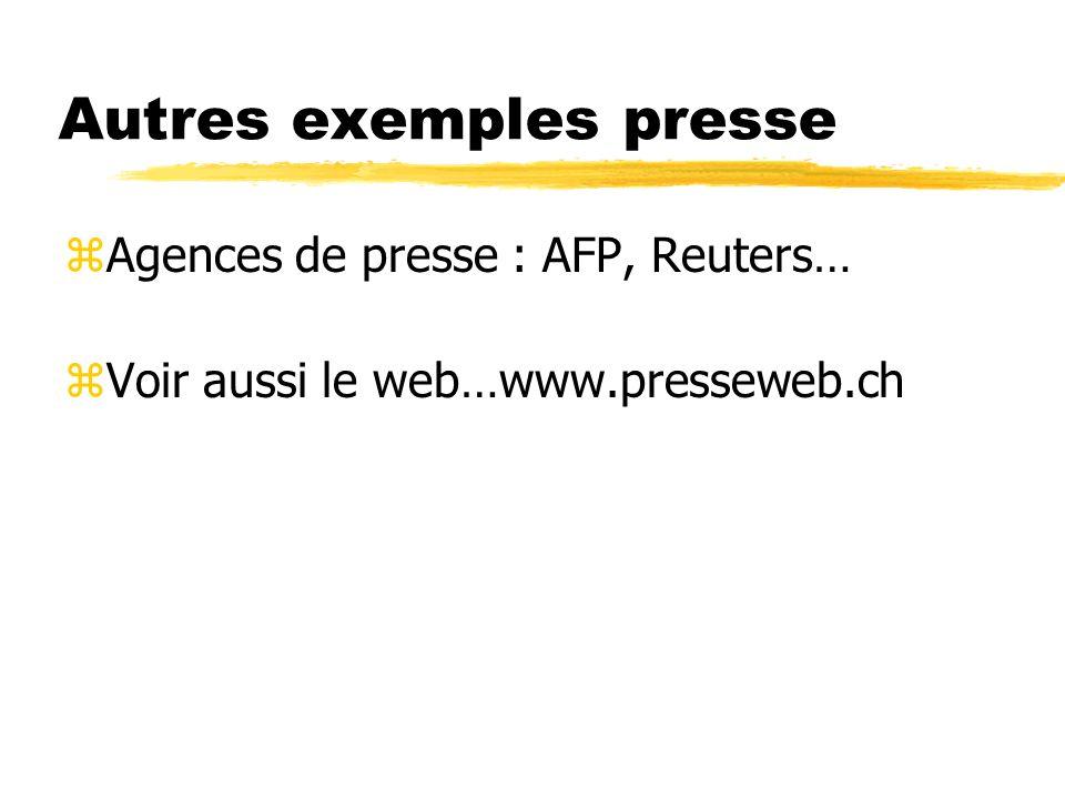 Autres exemples presse zAgences de presse : AFP, Reuters… zVoir aussi le web…www.presseweb.ch