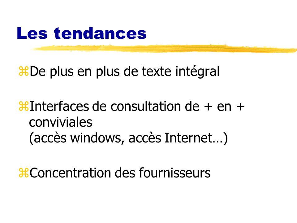 Les tendances zDe plus en plus de texte intégral zInterfaces de consultation de + en + conviviales (accès windows, accès Internet…) zConcentration des fournisseurs