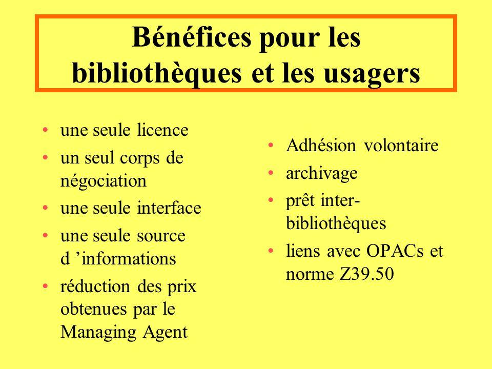Bénéfices pour les bibliothèques et les usagers une seule licence un seul corps de négociation une seule interface une seule source d informations réduction des prix obtenues par le Managing Agent Adhésion volontaire archivage prêt inter- bibliothèques liens avec OPACs et norme Z39.50