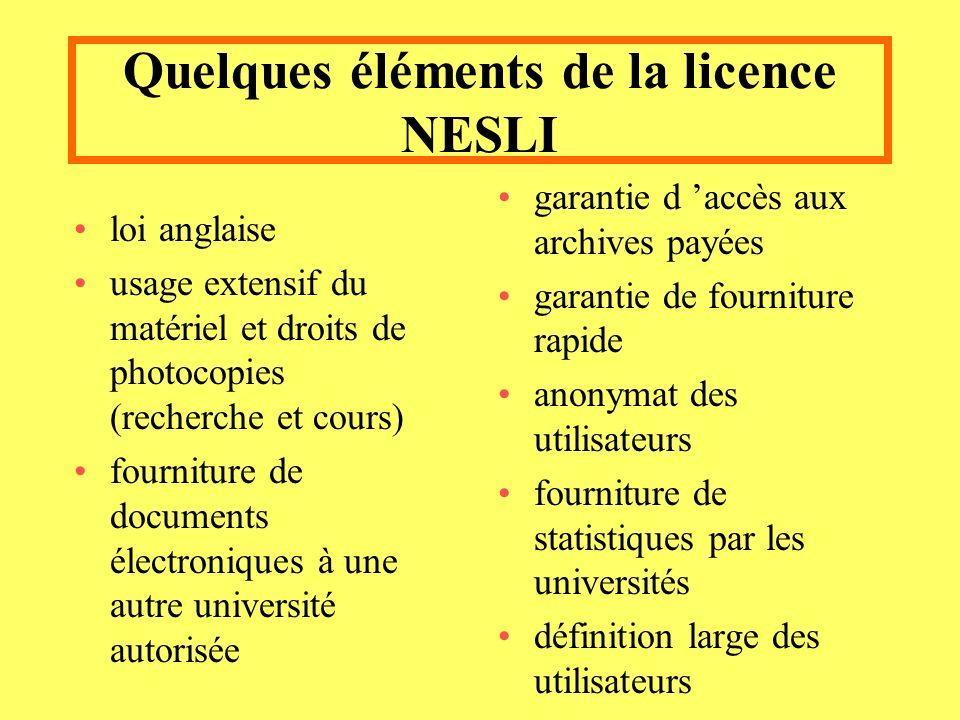 Quelques éléments de la licence NESLI loi anglaise usage extensif du matériel et droits de photocopies (recherche et cours) fourniture de documents électroniques à une autre université autorisée garantie d accès aux archives payées garantie de fourniture rapide anonymat des utilisateurs fourniture de statistiques par les universités définition large des utilisateurs