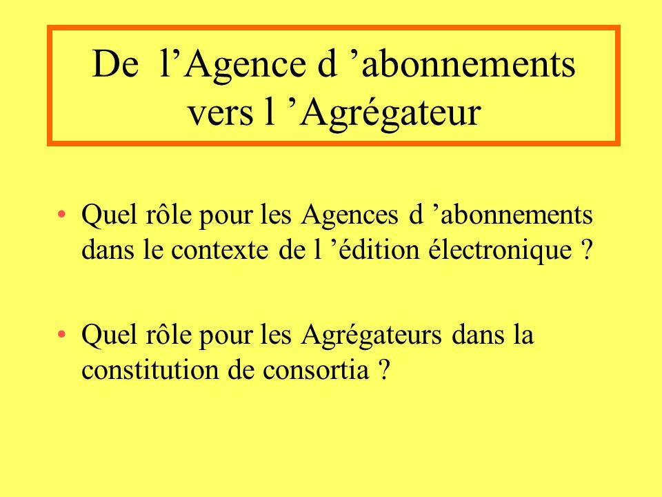 De lAgence d abonnements vers l Agrégateur Quel rôle pour les Agences d abonnements dans le contexte de l édition électronique .