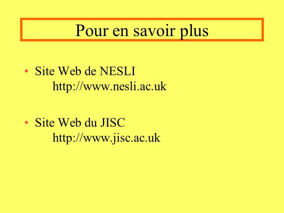 Pour en savoir plus Site Web de NESLI http://www.nesli.ac.uk Site Web du JISC http://www.jisc.ac.uk