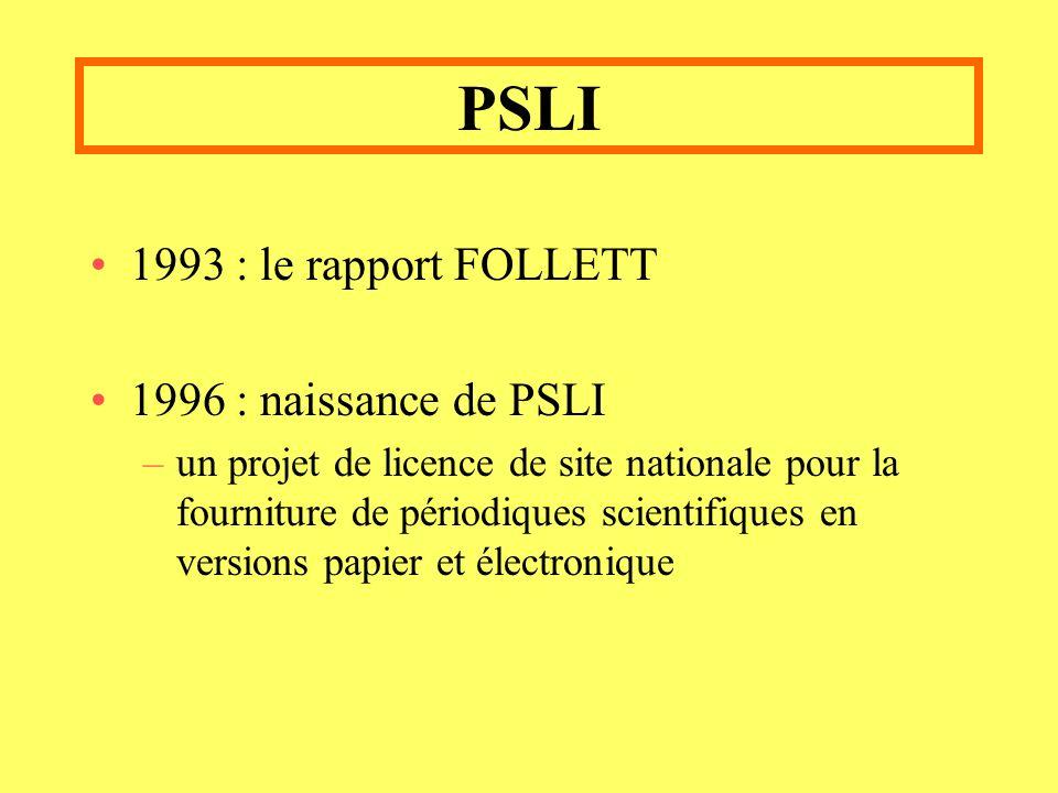 PSLI 1993 : le rapport FOLLETT 1996 : naissance de PSLI –un projet de licence de site nationale pour la fourniture de périodiques scientifiques en versions papier et électronique