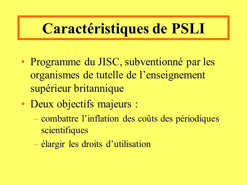 Caractéristiques de PSLI Programme du JISC, subventionné par les organismes de tutelle de lenseignement supérieur britannique Deux objectifs majeurs : –combattre linflation des coûts des périodiques scientifiques –élargir les droits dutilisation