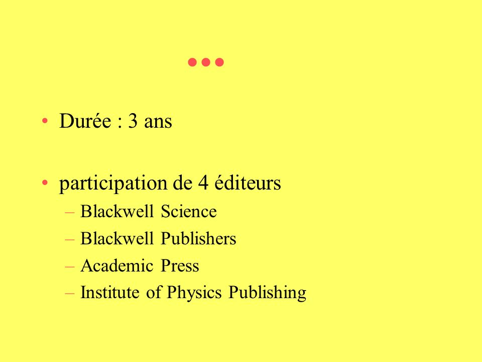 ... Durée : 3 ans participation de 4 éditeurs –Blackwell Science –Blackwell Publishers –Academic Press –Institute of Physics Publishing