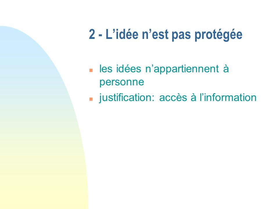 2 - Lidée nest pas protégée n les idées nappartiennent à personne n justification: accès à linformation