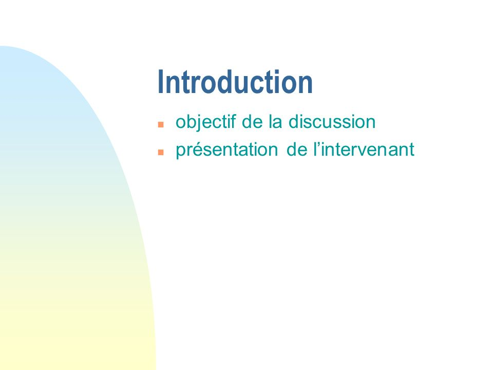 Introduction n objectif de la discussion n présentation de lintervenant