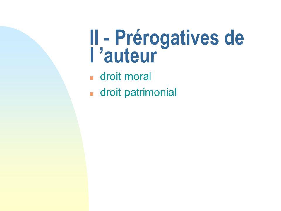 II - Prérogatives de l auteur n droit moral n droit patrimonial