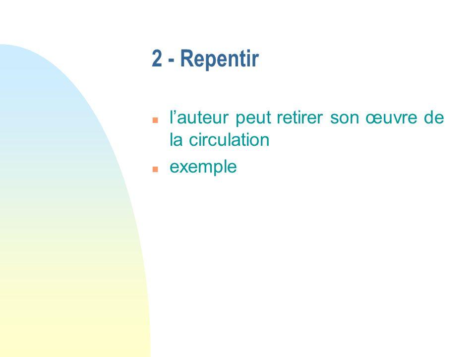 2 - Repentir n lauteur peut retirer son œuvre de la circulation n exemple