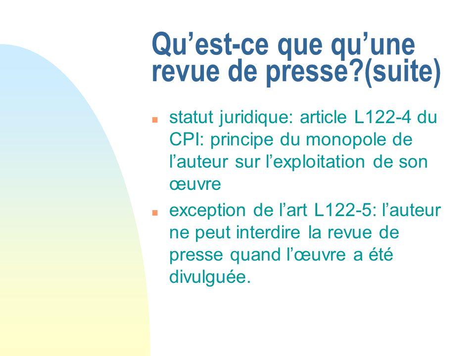 Quest-ce que quune revue de presse?(suite) n statut juridique: article L122-4 du CPI: principe du monopole de lauteur sur lexploitation de son œuvre n
