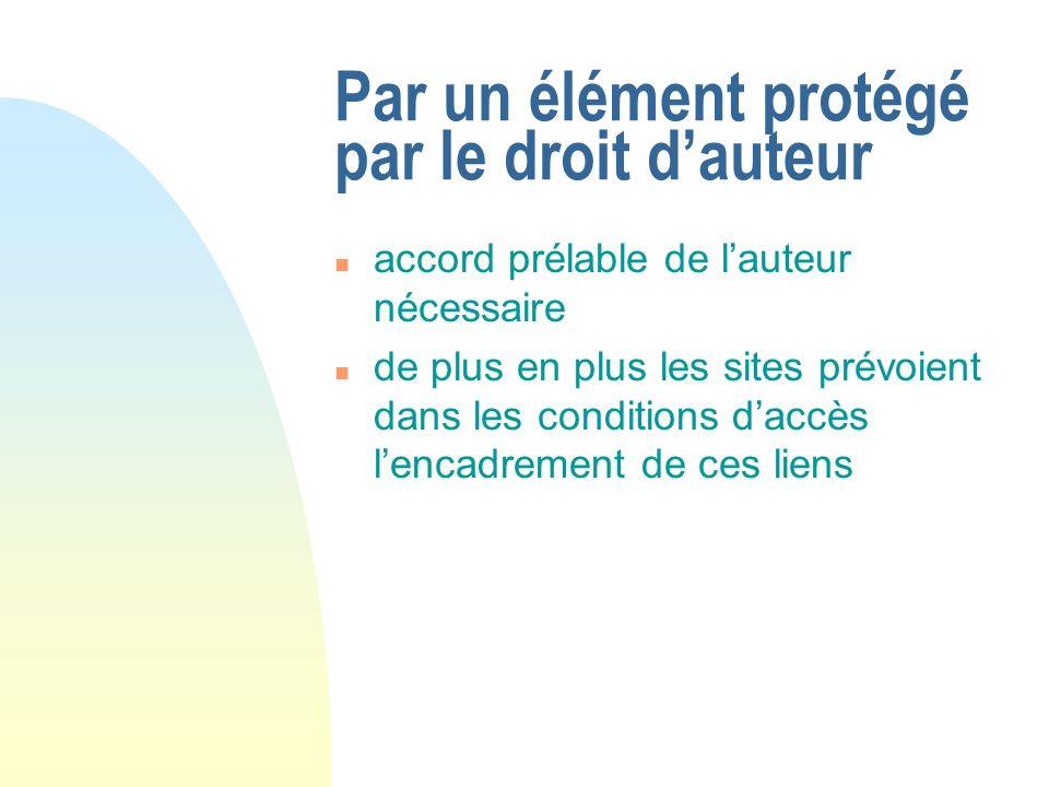 Par un élément protégé par le droit dauteur n accord prélable de lauteur nécessaire n de plus en plus les sites prévoient dans les conditions daccès l