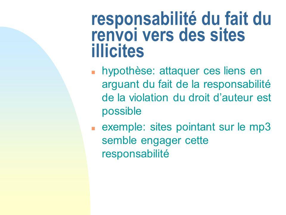 responsabilité du fait du renvoi vers des sites illicites n hypothèse: attaquer ces liens en arguant du fait de la responsabilité de la violation du d