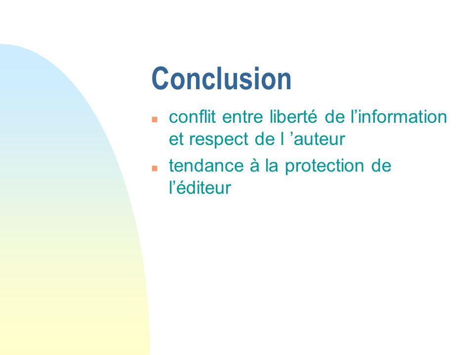 Conclusion n conflit entre liberté de linformation et respect de l auteur n tendance à la protection de léditeur
