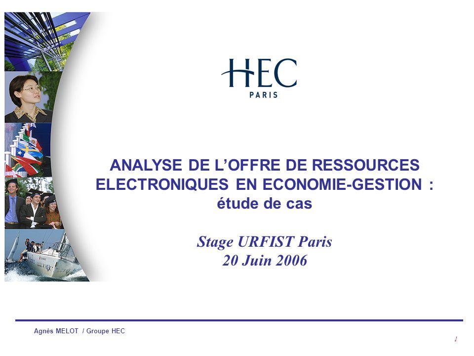 Agnès MELOT / Groupe HEC 1 ANALYSE DE LOFFRE DE RESSOURCES ELECTRONIQUES EN ECONOMIE-GESTION : étude de cas Stage URFIST Paris 20 Juin 2006