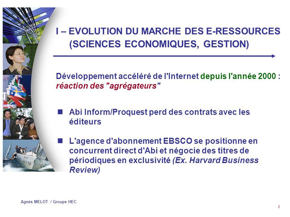 Agnès MELOT / Groupe HEC 8 Abi Inform/Proquest perd des contrats avec les éditeurs L agence d abonnement EBSCO se positionne en concurrent direct d Abi et négocie des titres de périodiques en exclusivité (Ex.