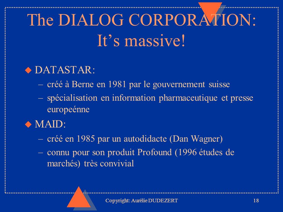 Copyright: Aurélie DUDEZERT18 The DIALOG CORPORATION: Its massive.