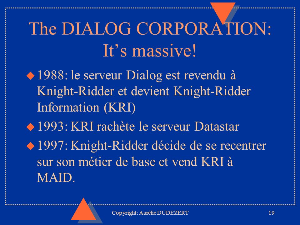 Copyright: Aurélie DUDEZERT19 The DIALOG CORPORATION: Its massive.