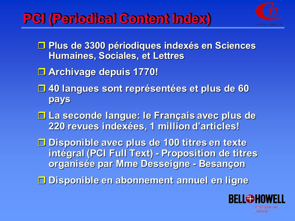 PCI (Periodical Content Index) rPlus de 3300 périodiques indexés en Sciences Humaines, Sociales, et Lettres rArchivage depuis 1770.