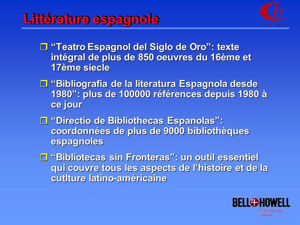 Littérature espagnole rTeatro Espagnol del Siglo de Oro: texte intégral de plus de 850 oeuvres du 16ème et 17ème siecle rBibliografia de la literatura Espagnola desde 1980: plus de 100000 références depuis 1980 à ce jour rDirectio de Bibliothecas Espanolas: coordonnées de plus de 9000 bibliothèques espagnoles rBibliotecas sin Fronteras: un outil essentiel qui couvre tous les aspects de lhistoire et de la cutlture latino-américaine