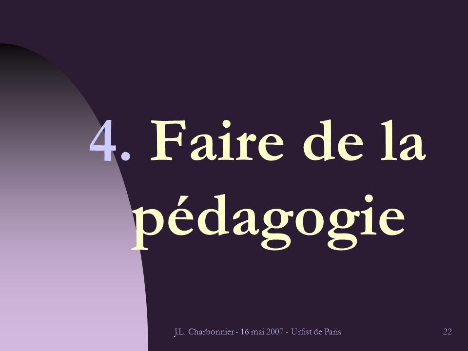 J.L. Charbonnier - 16 mai 2007 - Urfist de Paris22 4. Faire de la pédagogie