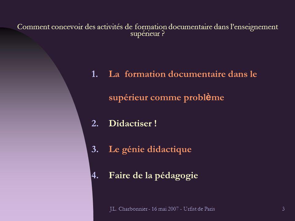 J.L. Charbonnier - 16 mai 2007 - Urfist de Paris3 Comment concevoir des activités de formation documentaire dans lenseignement supérieur ? 1.La format