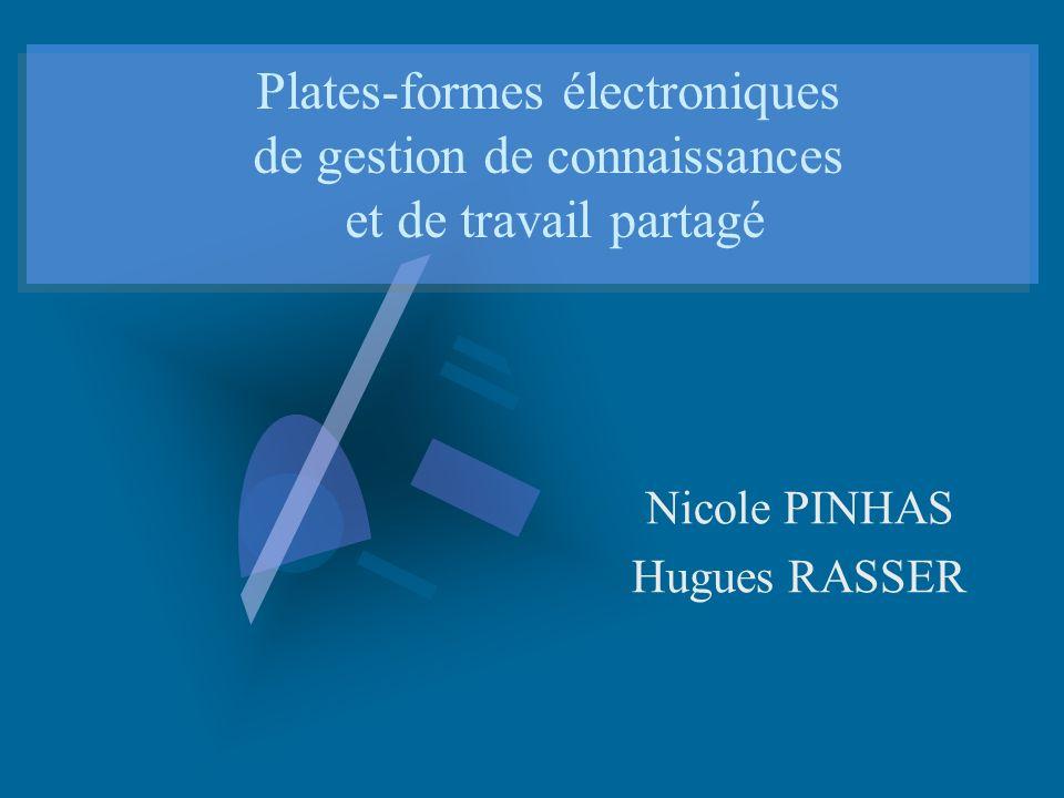 Plates-formes électroniques de gestion de connaissances et de travail partagé Nicole PINHAS Hugues RASSER