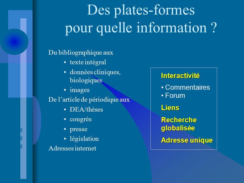 Des plates-formes pour quelle information ? Du bibliographique aux texte intégral données cliniques, biologiques images De larticle de périodique aux