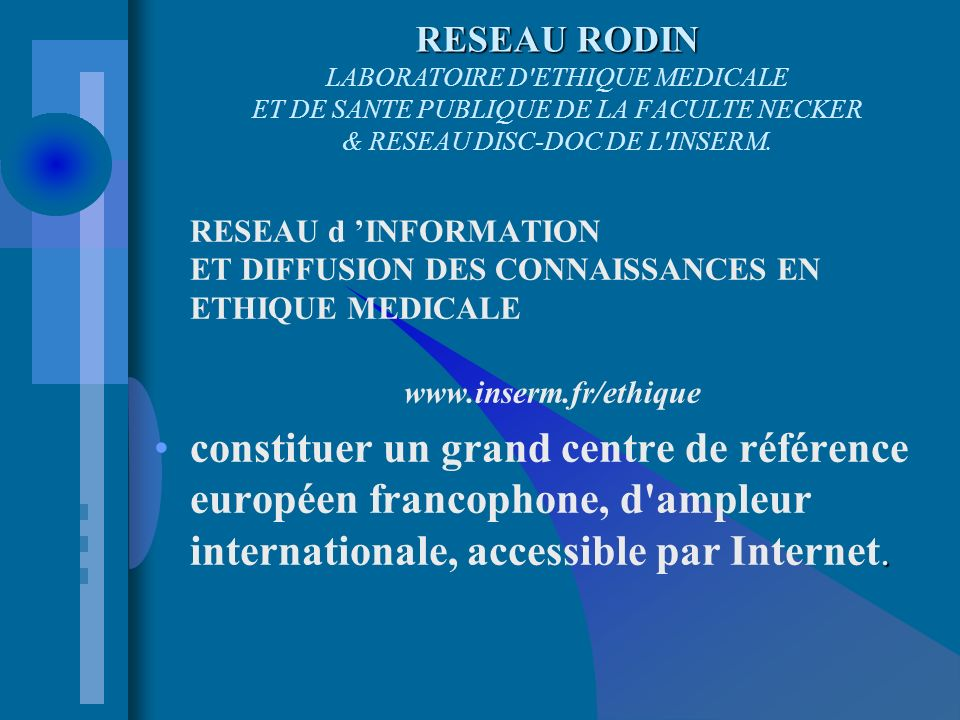 RESEAU RODIN RESEAU RODIN LABORATOIRE D ETHIQUE MEDICALE ET DE SANTE PUBLIQUE DE LA FACULTE NECKER & RESEAU DISC-DOC DE L INSERM.