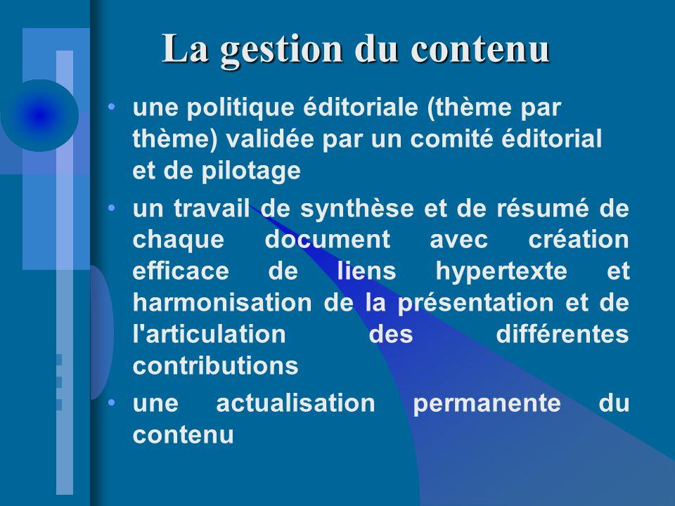 La gestion du contenu une politique éditoriale (thème par thème) validée par un comité éditorial et de pilotage un travail de synthèse et de résumé de chaque document avec création efficace de liens hypertexte et harmonisation de la présentation et de l articulation des différentes contributions une actualisation permanente du contenu