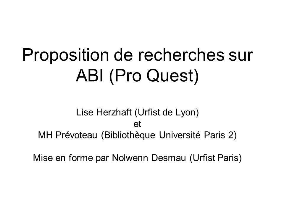 Proposition de recherches sur ABI (Pro Quest) Lise Herzhaft (Urfist de Lyon) et MH Prévoteau (Bibliothèque Université Paris 2) Mise en forme par Nolwenn Desmau (Urfist Paris)