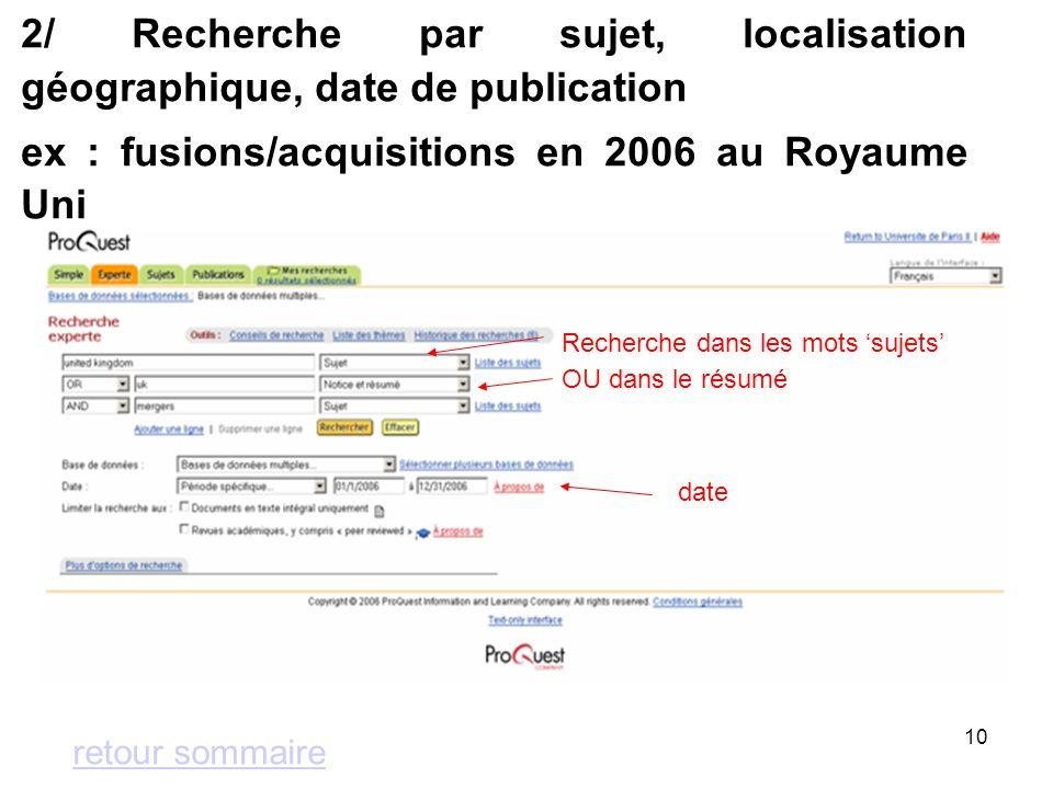 10 2/ Recherche par sujet, localisation géographique, date de publication ex : fusions/acquisitions en 2006 au Royaume Uni retour sommaire date Recherche dans les mots sujets OU dans le résumé