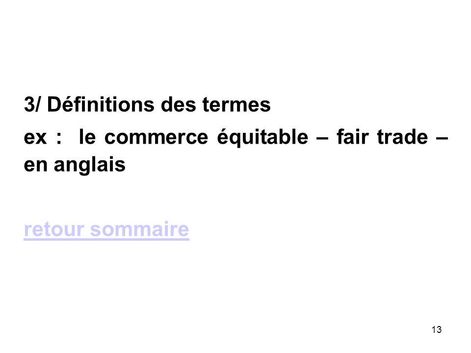13 3/ Définitions des termes ex : le commerce équitable – fair trade – en anglais retour sommaire