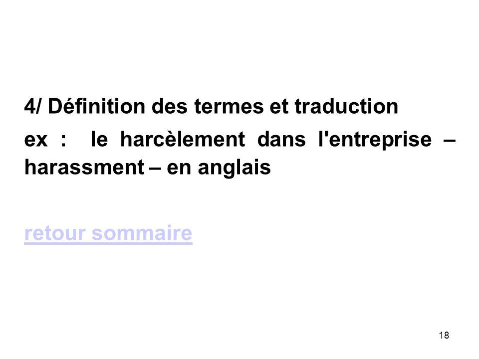 18 4/ Définition des termes et traduction ex : le harcèlement dans l entreprise – harassment – en anglais retour sommaire
