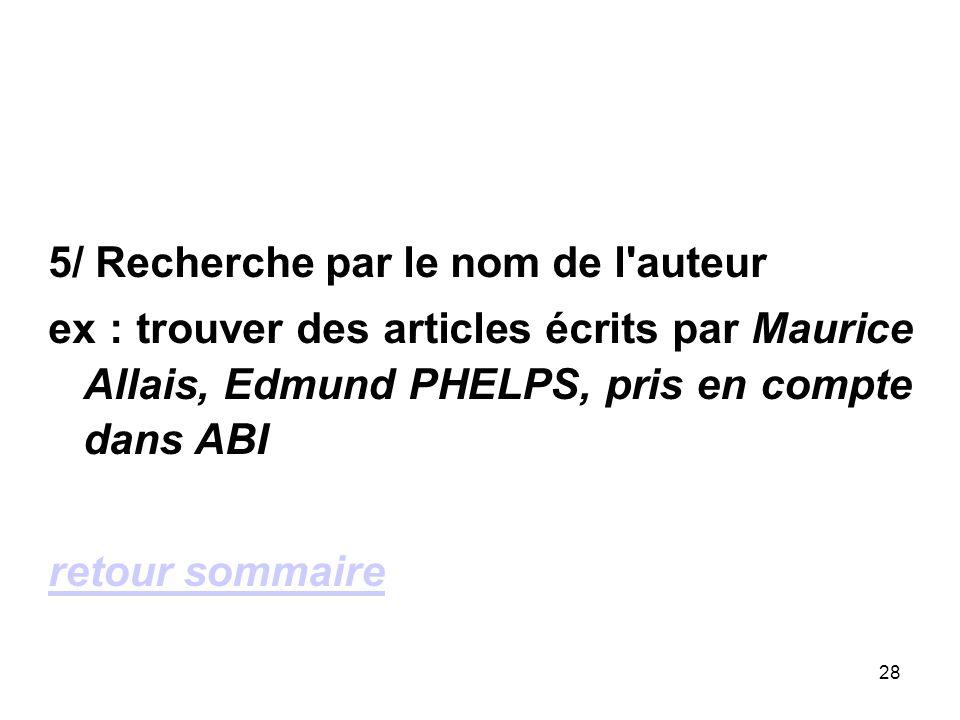 28 5/ Recherche par le nom de l auteur ex : trouver des articles écrits par Maurice Allais, Edmund PHELPS, pris en compte dans ABI retour sommaire