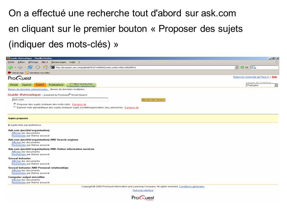 5 On a effectué une recherche tout d abord sur ask.com en cliquant sur le premier bouton « Proposer des sujets (indiquer des mots-clés) »