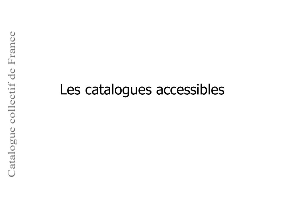 Les catalogues accessibles
