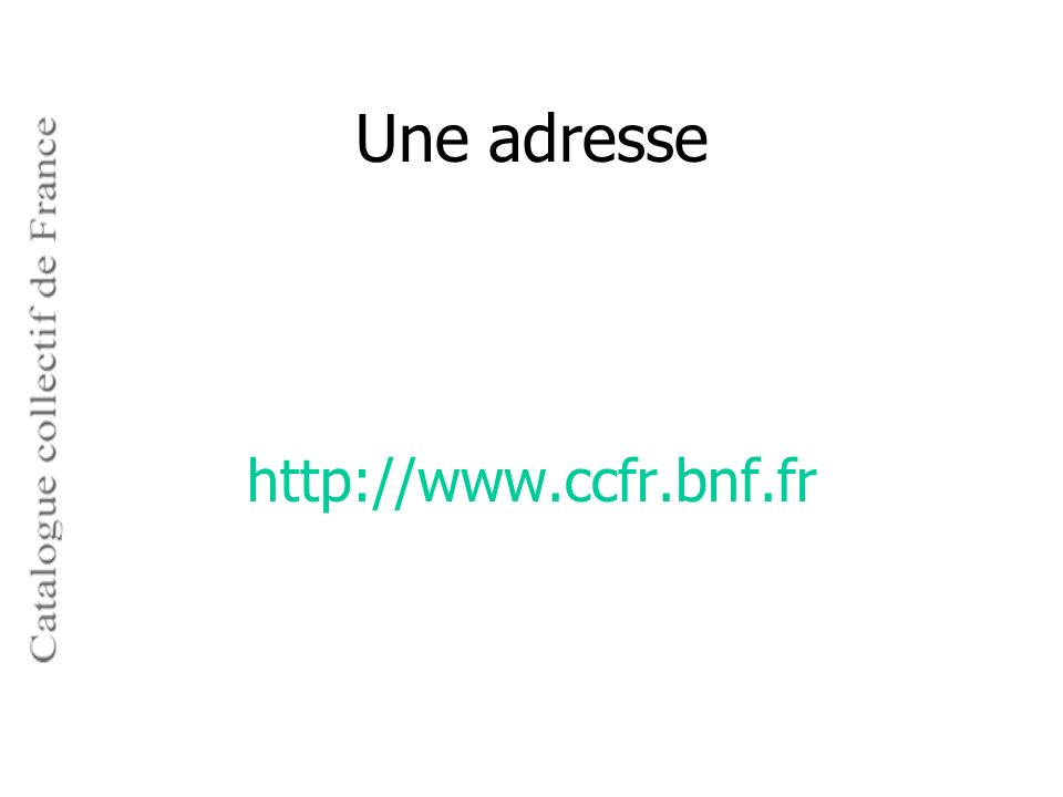 Une adresse http://www.ccfr.bnf.fr