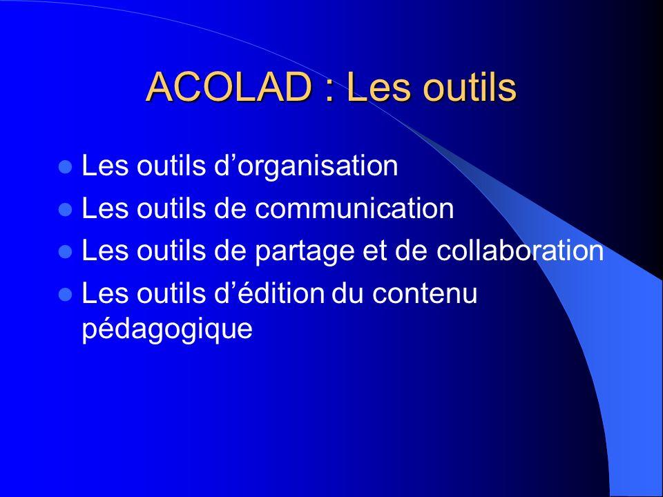 ACOLAD : Les outils Les outils dorganisation Les outils de communication Les outils de partage et de collaboration Les outils dédition du contenu péda