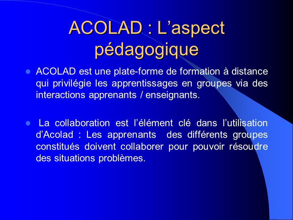 ACOLAD : Laspect pédagogique ACOLAD est une plate-forme de formation à distance qui privilégie les apprentissages en groupes via des interactions appr